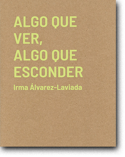 Irma Álvarez Laviada. Algo que ver, algo que esconder